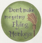 "LL200M Labors Of Love Don't Make Me Get My Flying Monkeys 18 Mesh 6"" round"