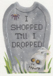 "LL501 Labors Of Love Tombstone "" I Shopped Till I Dropped "" 18 Mesh 3.5"" X 5"""