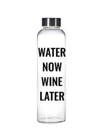 Water Now Wine Later Glass Water Bottle