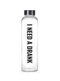 Need A Drank Glass Water Bottle