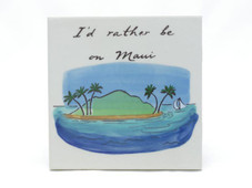 Ceramic Tile I'd Rather Be On Maui