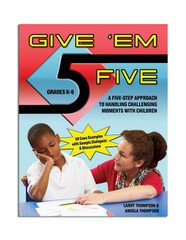 Give 'Em Five: A Five Step Approach to Handling Challenging Moments - Grades K-6