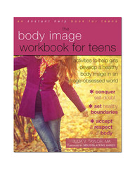 The Body Image Workbook for Teens: Activities to Help Girls Develop a Healthy Body Image