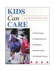 Kids Can Care: 35 Practical Steps for Implementing and Facilitating an Elementary School Peer Mediation Program