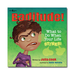 Baditude! What to Do When Your Life Stinks!