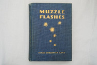 Muzzle Flashes - Five Centuries of Firearms and Men by Ellis Christian Lenz