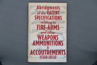 Abridgments of the Patent Specifications relating to Fire-Arms and other Weapons Ammunitions & Accoutrements 1588-1858