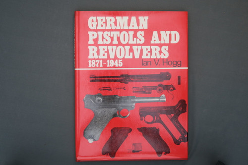 German Pistols And Revolvers 1871-1945 by Ian V. Hogg
