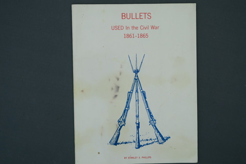 Bullets Used In The Civil War 1861-1865 by Stanley S. Phillips