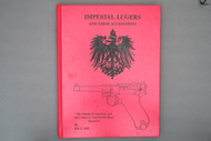Imperial Lugers and Their Accessories  The Pistols of Germany and Her Allies in Two World Wars Volume 4