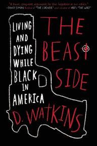 The Beast Side by D. Watkins