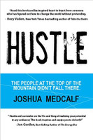 Hustle: The People at the Top of the Mountain Didn't Fall There by Joshua Medcalf