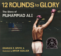 12 Rounds to Glory: The Story of Muhammad Ali  by Walter Dean Myers