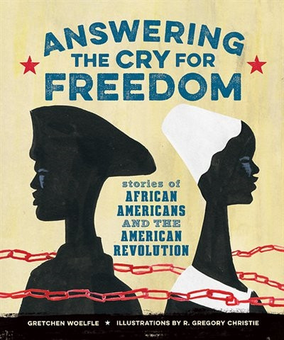 Answering the Cry for Freedom: Stories of African Americans and the American Revolution