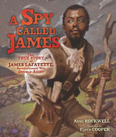 A Spy Called James: The True Story of James Armistead Lafayette, Revolutionary War Double Agent