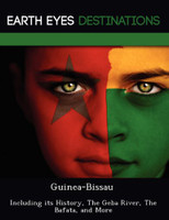 Guinea-Bissau: Including Its History, the Geba River, the Bafata, and More