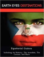 Equatorial Guinea: Including Its History, the Annobon, the Corisco, and More