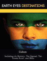 Gabon: Including Its History, the Ogooue, the Ivindo River, and More