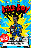 Bible Boy: The Adventures How it all Started