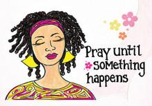 Pray Until Something Happens Magnet - Gbaby
