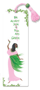 I'm Always Seen In Pink And Green Bookmark--Cidne Wallace