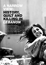A Narrow View: History, Guilt and Killing in <i>Lebanon</I>