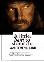 A Little Hard to Stomach: <i>Van Diemen? Land</i>