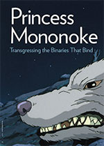 <em>Princess Mononoke</em>: Transgressing the Binaries That Bind