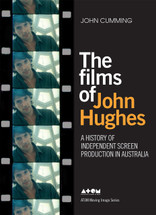 Films of John Hughes: A History of Independent Screen Production in Australia, The