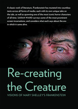 Re-creating the Creature: Visions of Mary Shelley's Frankenstein