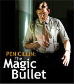 Penicillin: The Magic Bullet