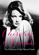 Cherchez la Femme: The Evolution of the Femme Fatale
