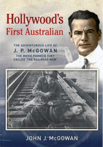 Hollywood's First Australian: The Adventurous Life of J. P. McGowan, the Movie Pioneer They Called 'The Railroad Man'