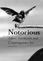 Notorious: Alfred Hitchcock and Contemporary Art