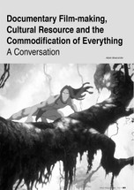 Documentary Film-making, Cultural Resource and the Commodification of Everything: A Conversation