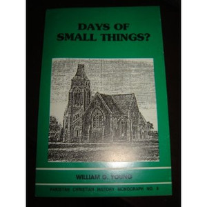 Pakistan Christian History Monograph No. 8 - Days of Small Things [Paperback]