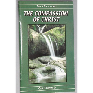 THE COMPASSION OF CHRIST - Bible Doctrine Booklet [Paperback]