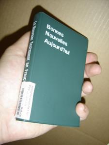 French Pocket New Testament / Bonnes Nouvelles Aujour d'hui / LE NOUVEAU TESTAMENT