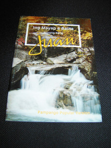 The Gospel of John in Pampango language / Ing Mayap a Balita tungkul kang Jesu