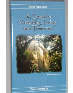 A Cross for Yesterday, Today, and Tomorrow - Bible Doctrine Booklet [Paperback]