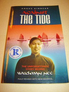 Against the Tide / The Unforgettable Story Behind Watchman Nee by Angus Kinnear