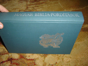 History of Hungarian Bible Translation with illustrations from Dallos Hanna / Magyar Biblia-forditasok -