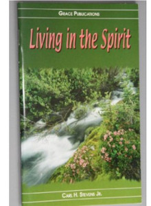 Living in the Spirit - Bible Doctrine Booklet [Paperback] by Carl H. Stevens Jr.