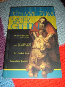 Ich Will Zum Vater Gehen - I Will Go To The Father / Selected Portions of the Bible in German Language