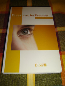 The Book of Psalms in French Language / Prier avec les Psaumes traduction en francais courant