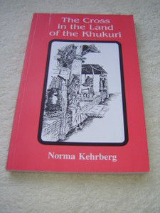 The Cross in the Land of the Khukuri / Norma Kehrberg / Nepal Missions History