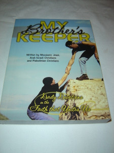 My Brother's Keeper - Daily Devotions in the Faith that Unites Us / a Book written by Messianic Jews, Arab Israeli Christians, and Palestinian Christians