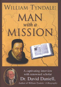 William Tyndale: Man with a Mission DVD (2006) A captivating interview with renowned scholar Dr. David Daniell