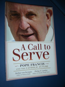 A Call to Serve - Pope Francis and the Catholic Future / A really moving, inspiring book