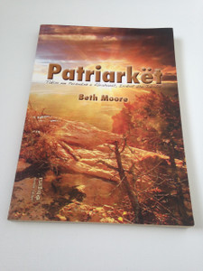 The Patriarchs - Patriarket / Bible Study Book - Albanian Edition: Encountering the God of Abraham, Isaac and Jacob